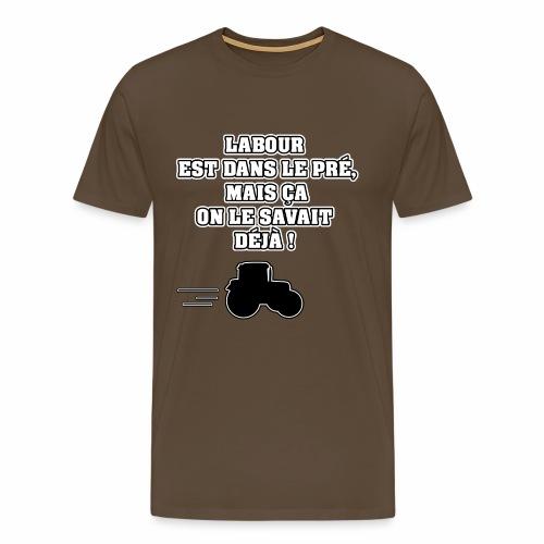 LABOUR EST DANS LE PRÉ, MAIS ÇA ON LE SAVAIT DÉJÀ - T-shirt Premium Homme