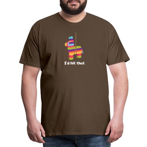 Pinata / Piñata: I'd Hit That - Funshirt - Männer Premium T-Shirt
