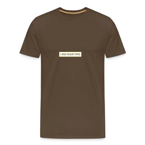 I AM YOUR TYPE - Camiseta premium hombre