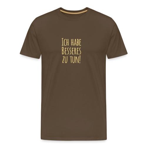 Ich habe Besseres zu tun! - Männer Premium T-Shirt