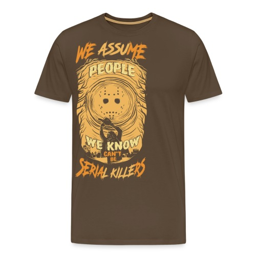 We assume people we know cant be serial killers - Premium T-skjorte for menn