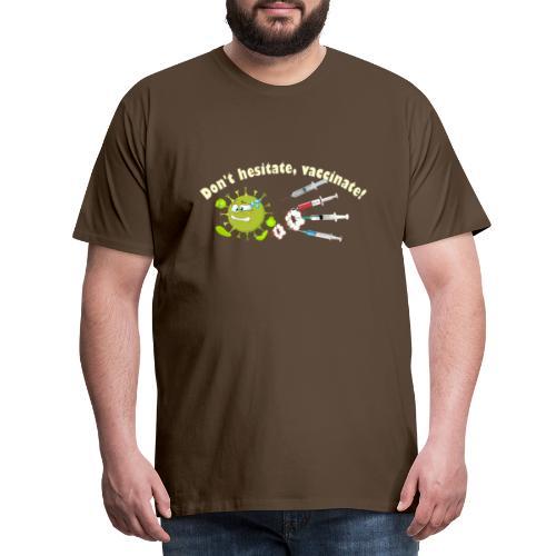 Don't hesitate, vaccinate!I - Camiseta premium hombre