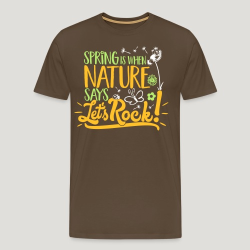 Spring is when Nature says ... für Naturliebhaber! - Männer Premium T-Shirt