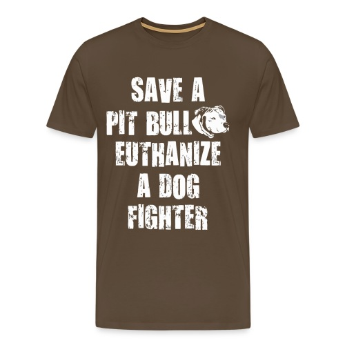 Save a pit bull euthanize a dog fighter - Men's Premium T-Shirt