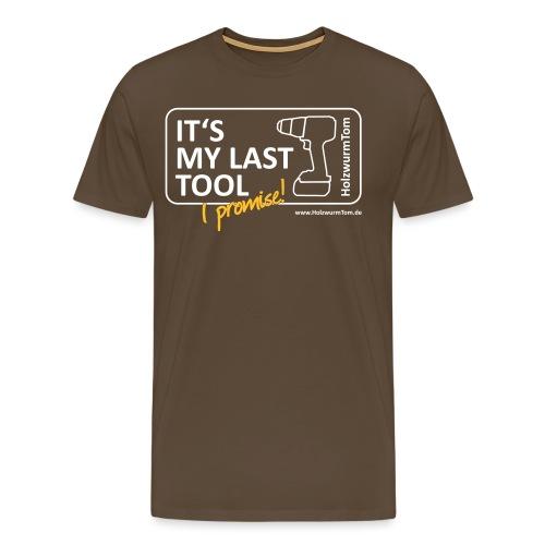 It's My Last Tool - I Promise (Nur Front) - Männer Premium T-Shirt