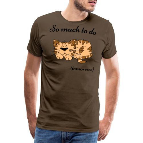 So much to do... tomorrow - Männer Premium T-Shirt
