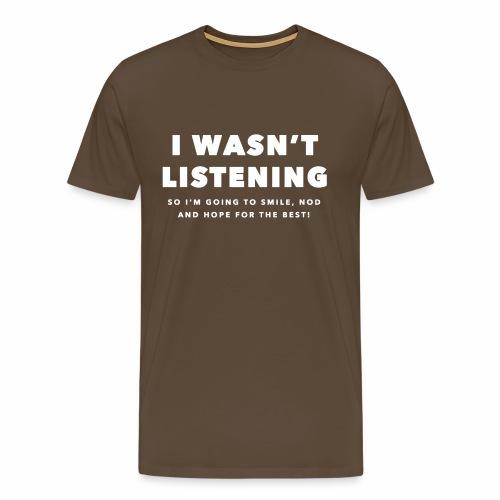 I wasn't listening t-shirt - Men's Premium T-Shirt