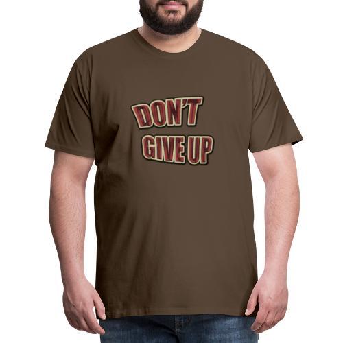 Don't Give Up - Camiseta premium hombre