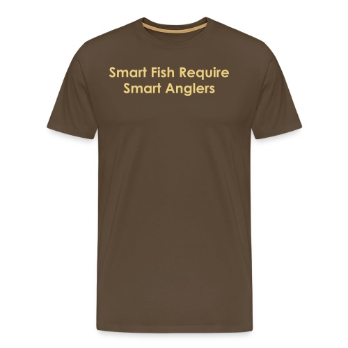Smart Fish Require Smart Anglers - Men's Premium T-Shirt