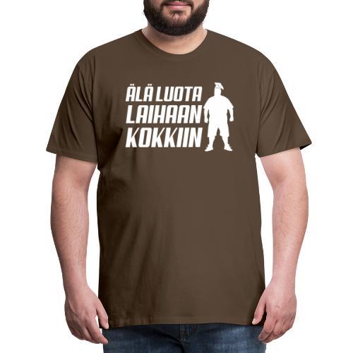 Älä luota laihaan kokkiin - Miesten premium t-paita