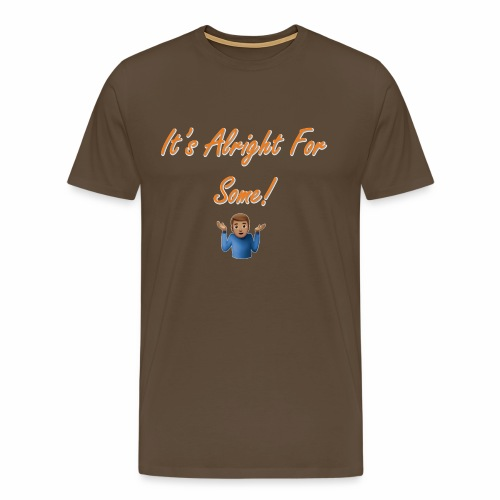 It s Alright For Some - Men's Premium T-Shirt