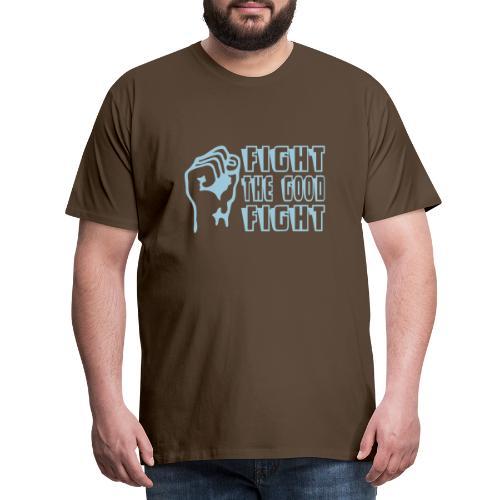 FIGHT THE GOOD FIGHT - Men's Premium T-Shirt