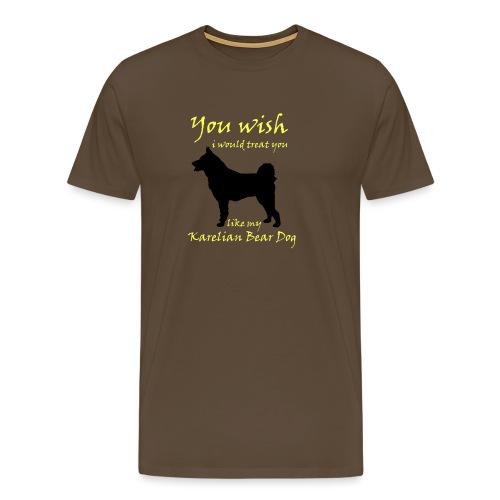 You wish i would treat you like my Karelian Bear - Premium-T-shirt herr