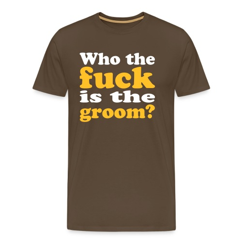 Who the fuck is the groom? - Männer Premium T-Shirt