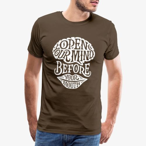 Open your mind before your mouth - Men's Premium T-Shirt