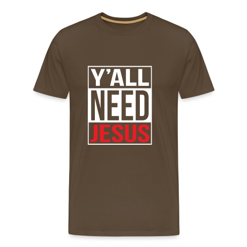 Y'all need Jesus - christian faith - Männer Premium T-Shirt