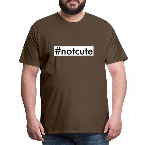#notcute - Herre premium T-shirt