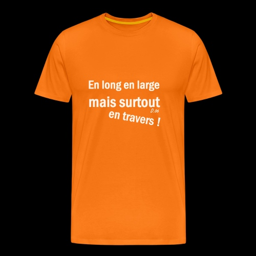 en long en large mais surtout en travers ! - T-shirt Premium Homme