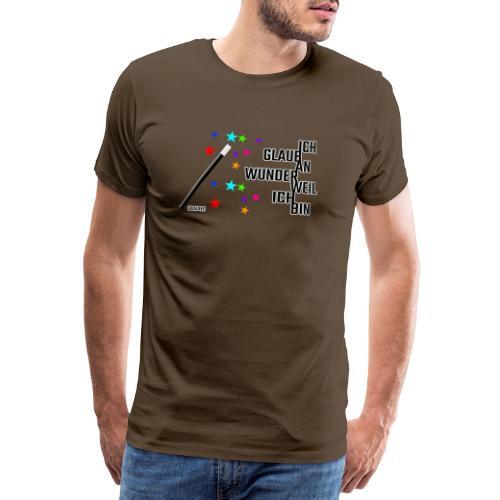 Ich glaub an Wunder weil ich bin! - Männer Premium T-Shirt