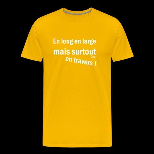 en long en large mais surtout en travers ! - T-shirt Premium Homme