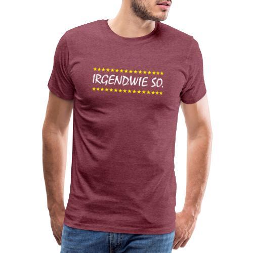 Irgendwie so - Männer Premium T-Shirt