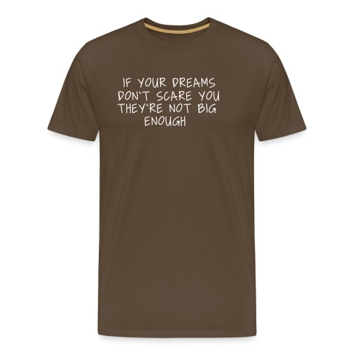 If your Dreams don't scare you they're not big - Männer Premium T-Shirt