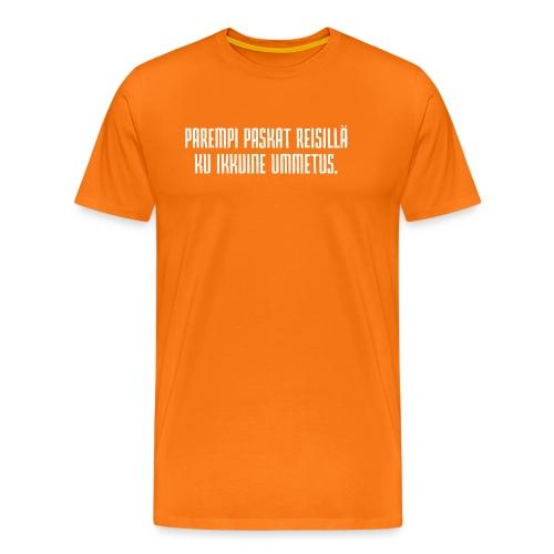 Parempi paskat reisillä. - Miesten premium t-paita