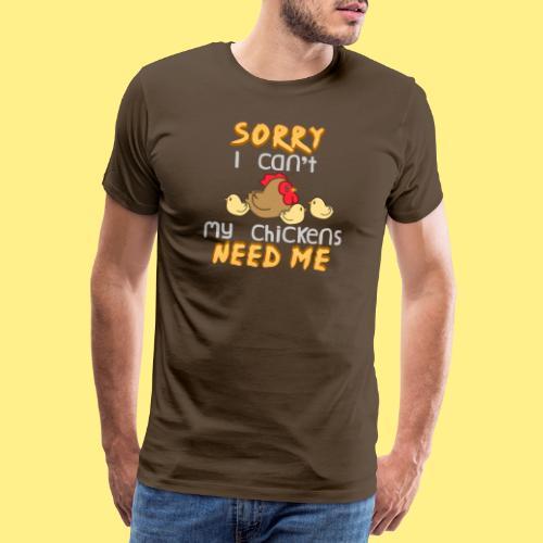 My Chickens Need Me - Men's Premium T-Shirt