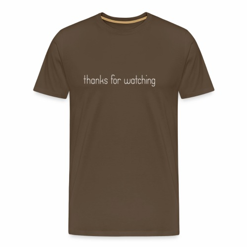 thanks for watching - Männer Premium T-Shirt