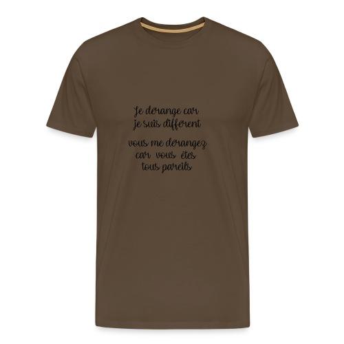 Je dérange car - T-shirt Premium Homme