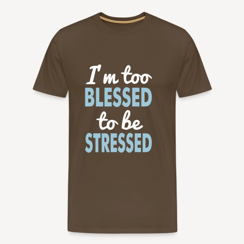 I'M TOO BLESSED TO BE STRESSED - Men's Premium T-Shirt