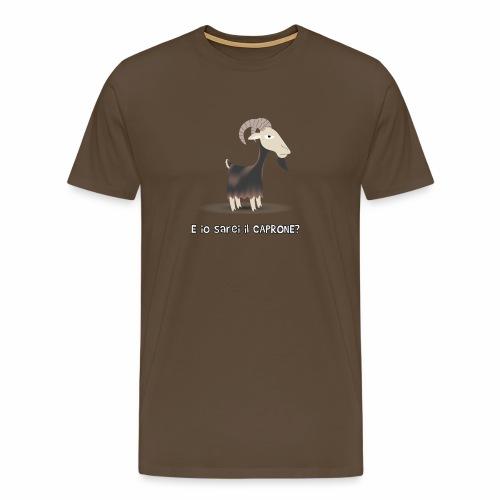 E Io sarei il CAPRONE? - Maglietta Premium da uomo