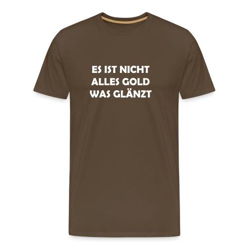 Es ist nicht alles Gold was glänzt - Männer Premium T-Shirt