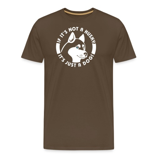 If it s not a Husky it s just a Dog - Männer Premium T-Shirt