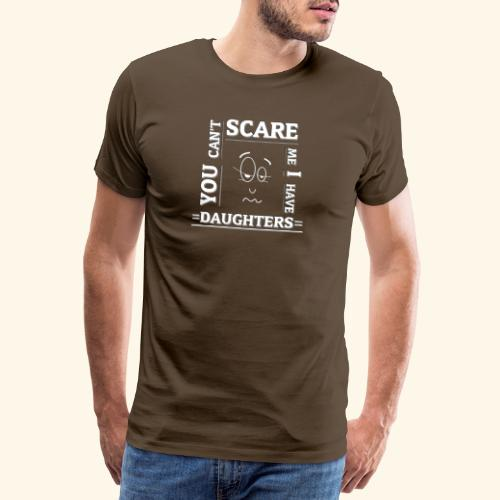 You can't scare me I have Daughters - Männer Premium T-Shirt