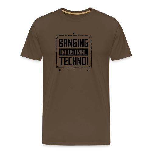 Banging Industrial Techno - Men's Premium T-Shirt