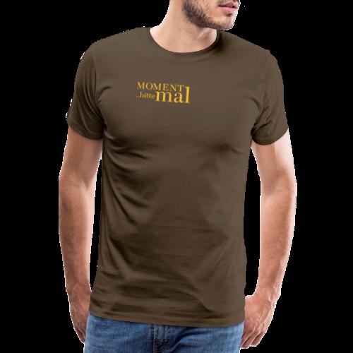Moment mal bitte .. - Männer Premium T-Shirt