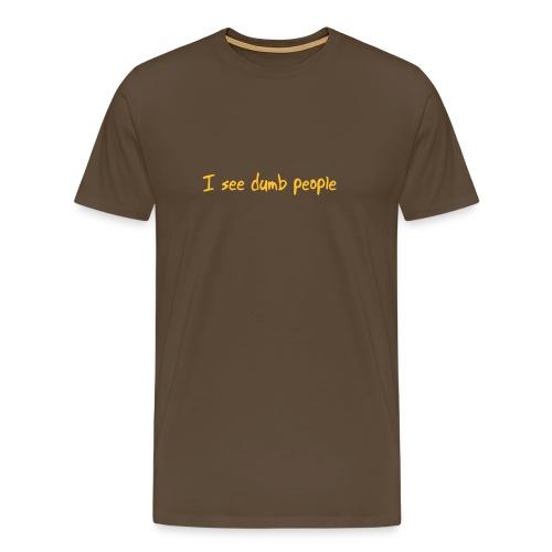 I see dumb people - Premium T-skjorte for menn