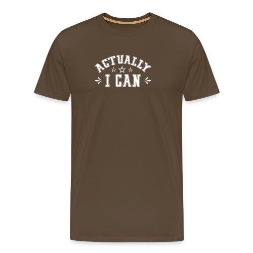 ACTUALLY I CAN - Männer Premium T-Shirt