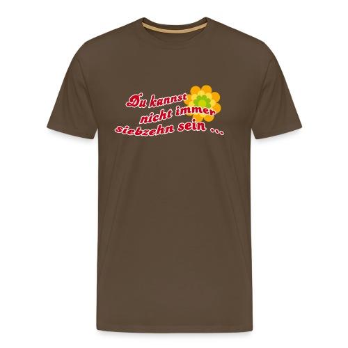 Du kannst nicht immer siebzehn sein - Männer Premium T-Shirt