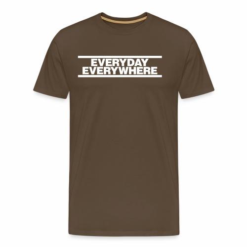 EVERYDAY EVERYWHERE - Men's Premium T-Shirt