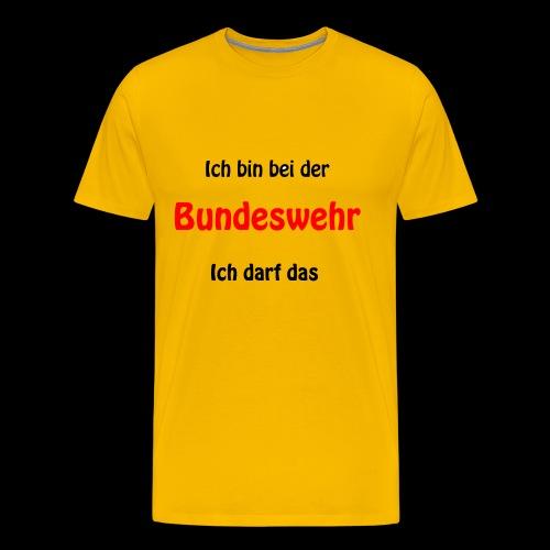 Ich bin bei der Bundeswehr - Ich darf das - Männer Premium T-Shirt