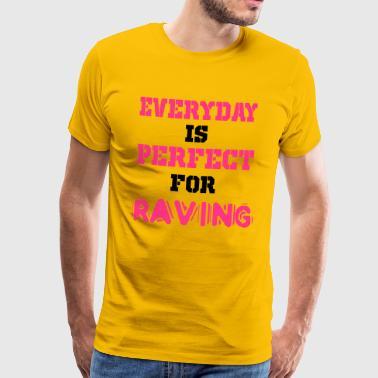 Jeder Tag ist für Raving - Männer Premium T-Shirt