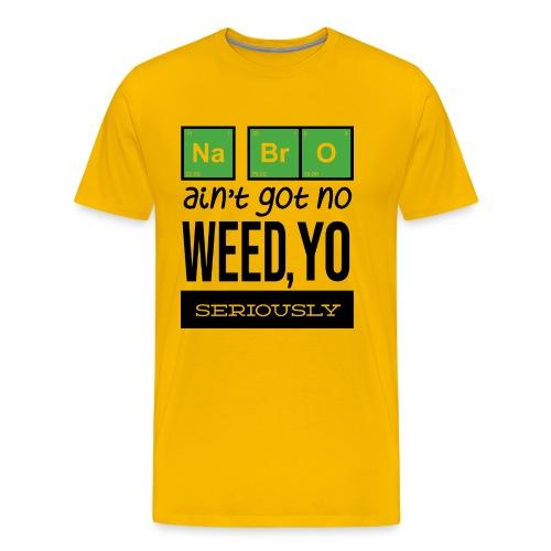 Na Bro Aint Got No Weed Yo - Men's Premium T-Shirt