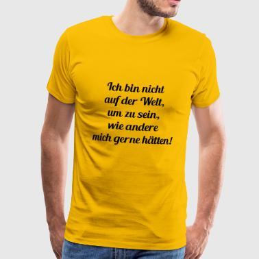ich bin nicht auf der welt - Männer Premium T-Shirt