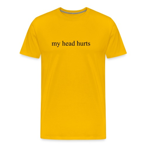 my head hurts - Men's Premium T-Shirt