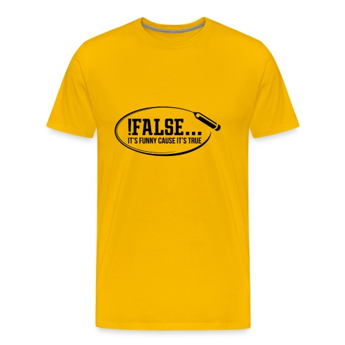 !False ... it's funny cause it's true - Männer Premium T-Shirt