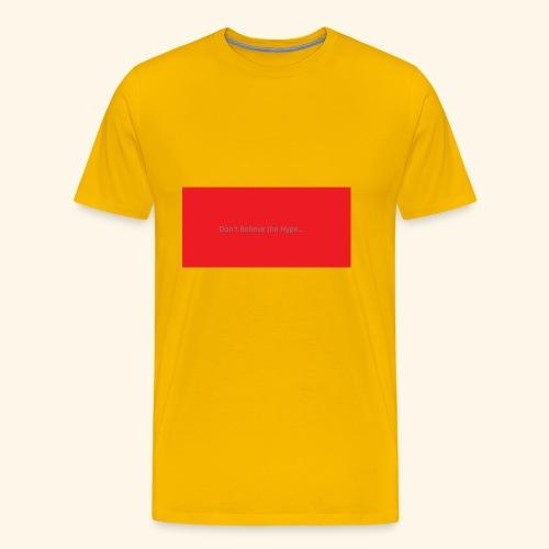 Don t believe the Hype - Men's Premium T-Shirt