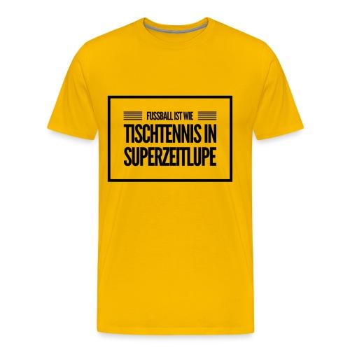 Fussball ist wie Tischtennis in Superzeitlupe - Männer Premium T-Shirt