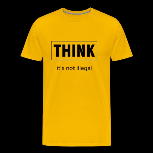 THINK it´s not illegal - Männer Premium T-Shirt